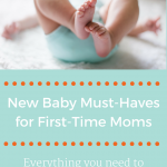 New Baby Must-Haves for First-Time Moms